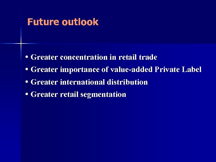 Future outlook • Greater concentration in retail trade • Greater importance of value-added Private