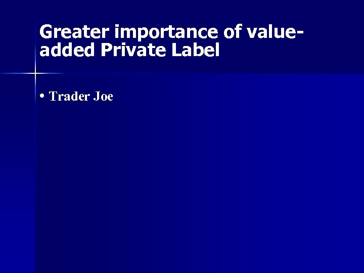 Greater importance of valueadded Private Label • Trader Joe