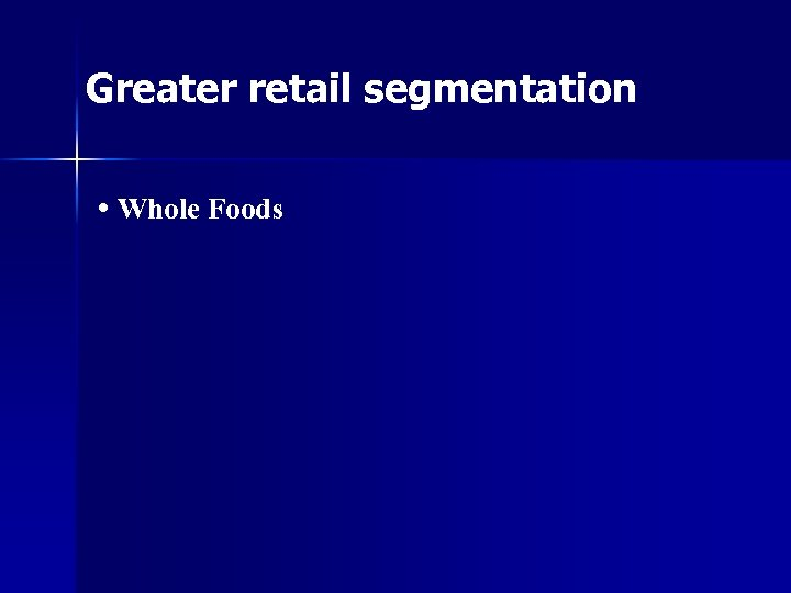 Greater retail segmentation • Whole Foods