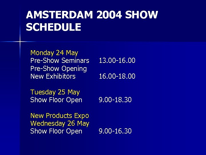 AMSTERDAM 2004 SHOW SCHEDULE Monday 24 May Pre-Show Seminars Pre-Show Opening New Exhibitors 13.