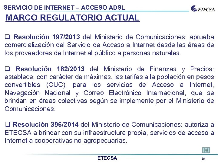 SERVICIO DE INTERNET – ACCESO ADSL MARCO REGULATORIO ACTUAL q Resolución 197/2013 del Ministerio