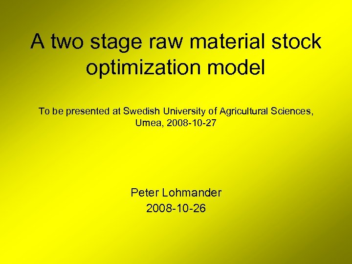 A two stage raw material stock optimization model To be presented at Swedish University