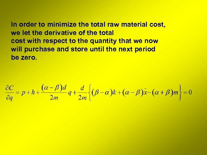 In order to minimize the total raw material cost, we let the derivative of