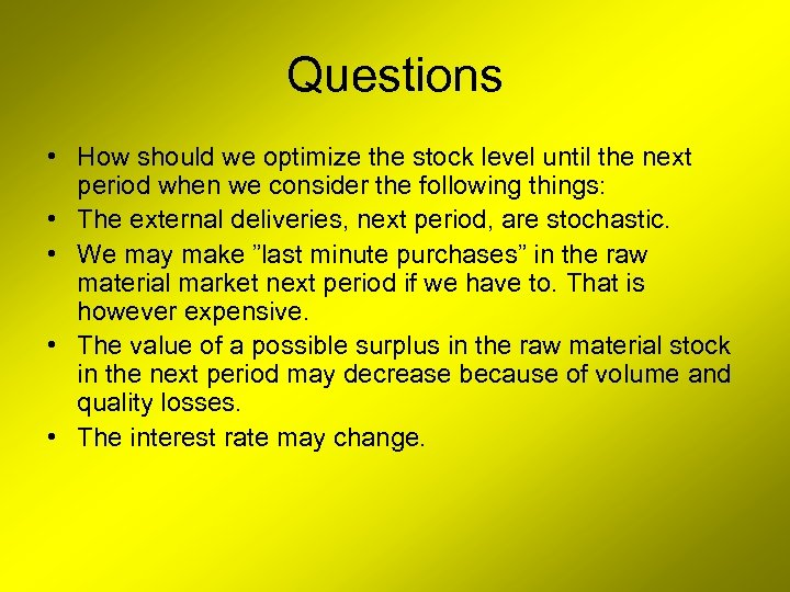 Questions • How should we optimize the stock level until the next period when