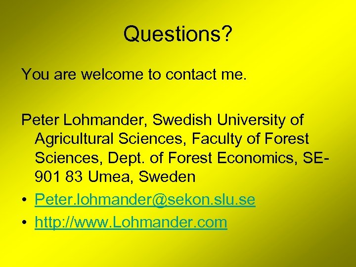 Questions? You are welcome to contact me. Peter Lohmander, Swedish University of Agricultural Sciences,