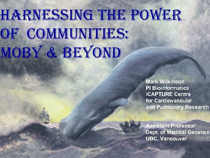 harnessing the Power of communities: mo. By & Beyond Mark Wilkinson PI Bioinformatics i.