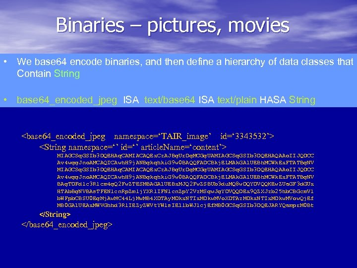 Binaries – pictures, movies • We base 64 encode binaries, and then define a