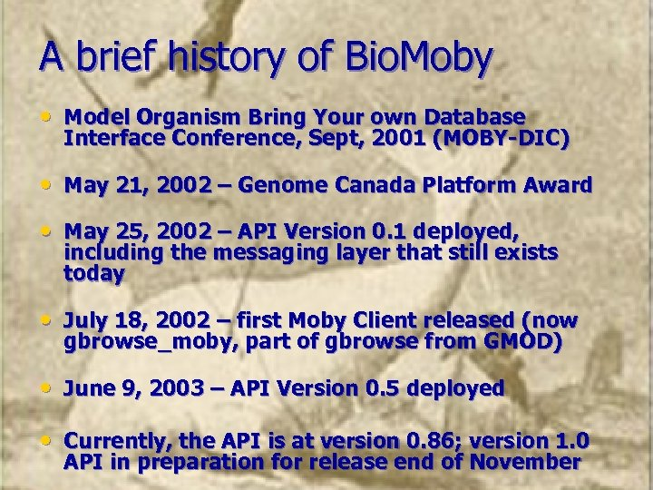 A brief history of Bio. Moby • Model Organism Bring Your own Database Interface