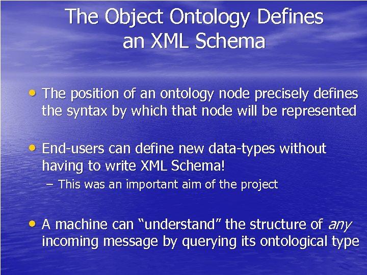The Object Ontology Defines an XML Schema • The position of an ontology node