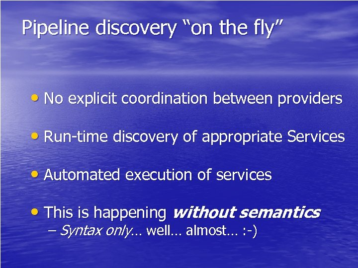 "Pipeline discovery ""on the fly"" • No explicit coordination between providers • Run-time discovery"