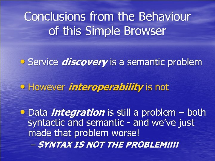 Conclusions from the Behaviour of this Simple Browser • Service discovery is a semantic