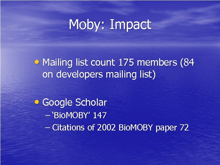 Moby: Impact • Mailing list count 175 members (84 on developers mailing list) •