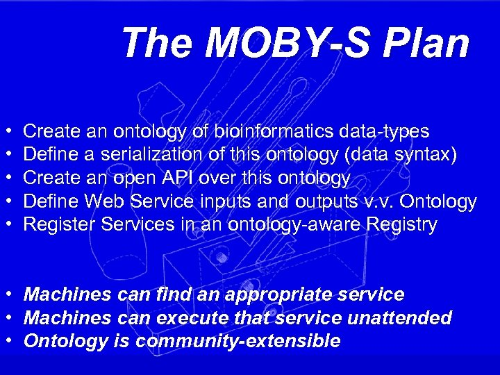 The MOBY-S Plan • • • Create an ontology of bioinformatics data-types Define a