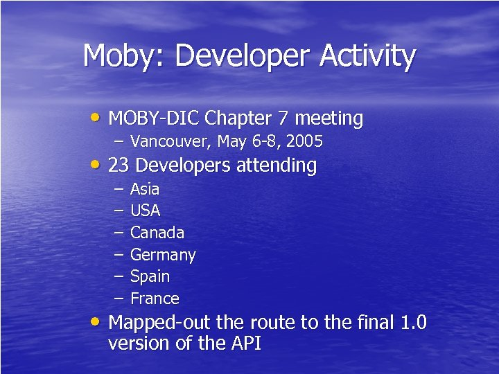 Moby: Developer Activity • MOBY-DIC Chapter 7 meeting – Vancouver, May 6 -8, 2005