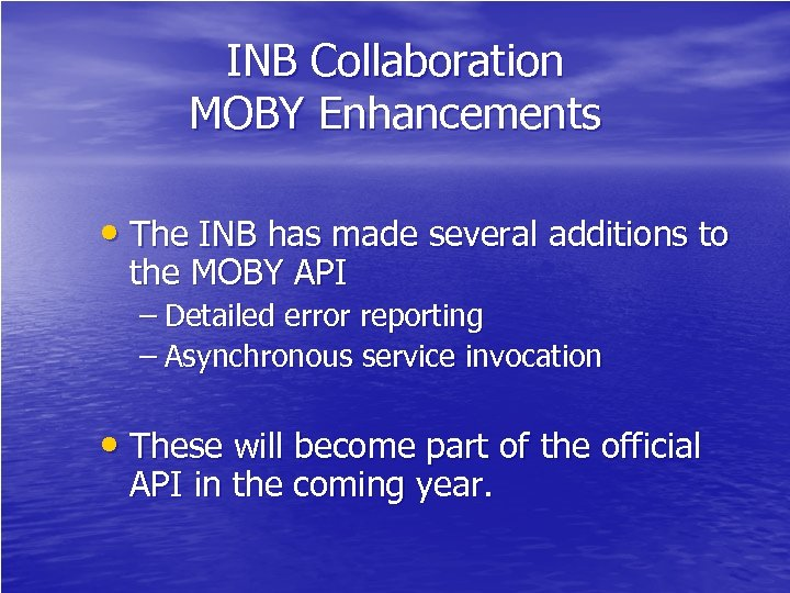 INB Collaboration MOBY Enhancements • The INB has made several additions to the MOBY