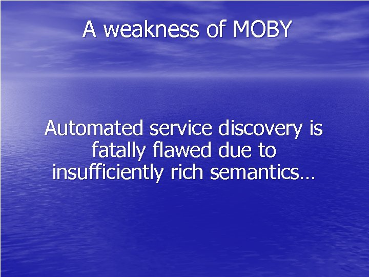 A weakness of MOBY Automated service discovery is fatally flawed due to insufficiently rich