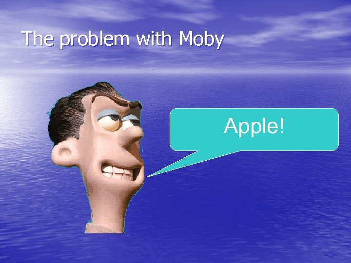The problem with Moby Apple!