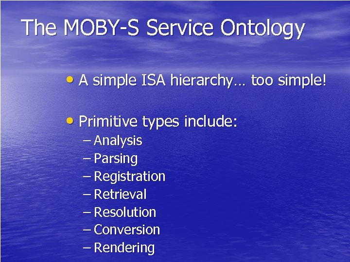 The MOBY-S Service Ontology • A simple ISA hierarchy… too simple! • Primitive types