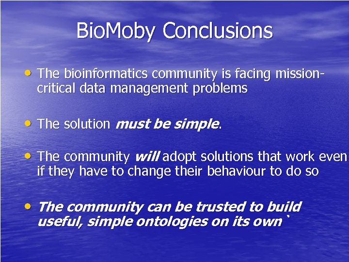 Bio. Moby Conclusions • The bioinformatics community is facing missioncritical data management problems •