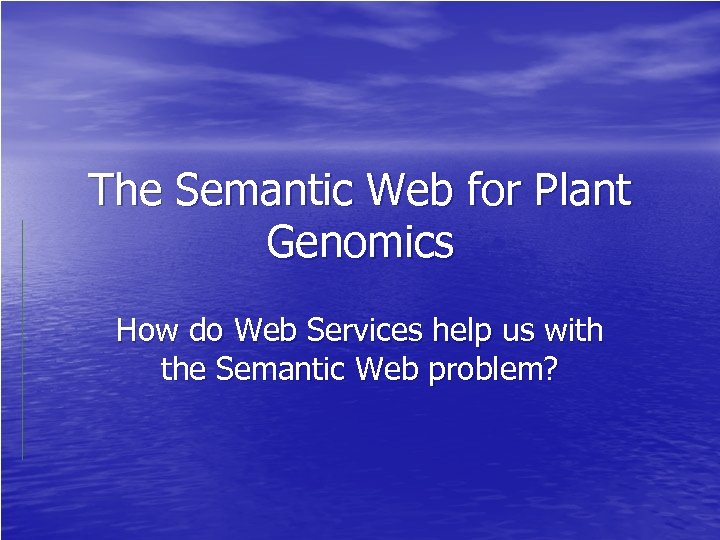 The Semantic Web for Plant Genomics How do Web Services help us with the