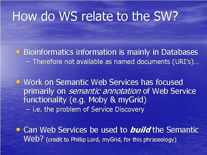How do WS relate to the SW? • Bioinformatics information is mainly in Databases