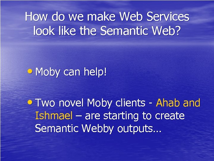 How do we make Web Services look like the Semantic Web? • Moby can