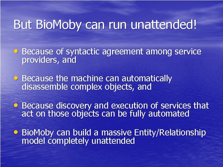 But Bio. Moby can run unattended! • Because of syntactic agreement among service providers,