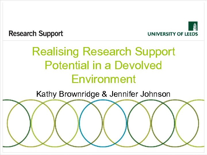 Realising Research Support Potential in a Devolved Environment Kathy Brownridge & Jennifer Johnson