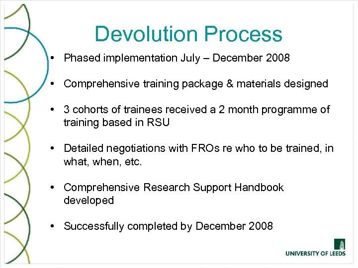 Devolution Process • Phased implementation July – December 2008 • Comprehensive training package &