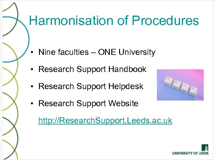 Harmonisation of Procedures • Nine faculties – ONE University • Research Support Handbook •