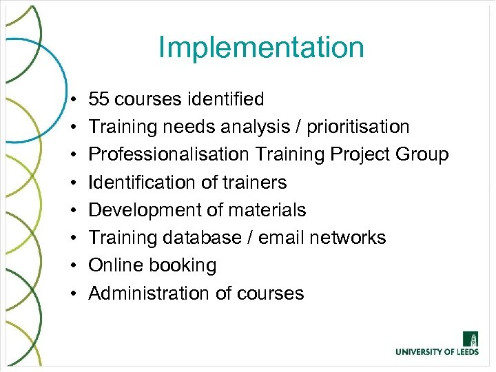Implementation • • 55 courses identified Training needs analysis / prioritisation Professionalisation Training Project