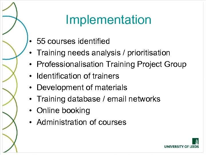 Implementation • • 55 courses identified Training needs analysis / prioritisation Professionalisation Training Project