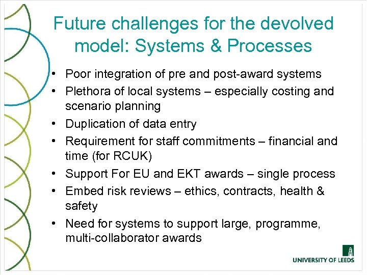 Future challenges for the devolved model: Systems & Processes • Poor integration of pre