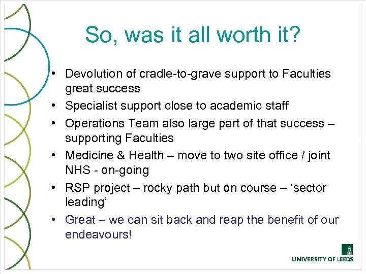 So, was it all worth it? • Devolution of cradle-to-grave support to Faculties great