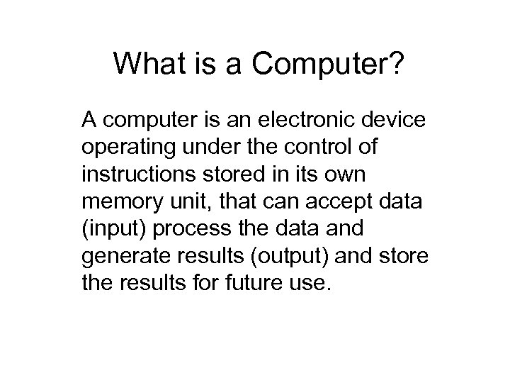 What is a Computer? A computer is an electronic device operating under the control