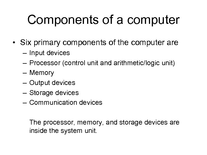 Components of a computer • Six primary components of the computer are – –