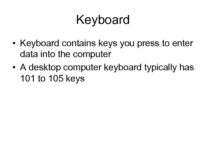 Keyboard • Keyboard contains keys you press to enter data into the computer •