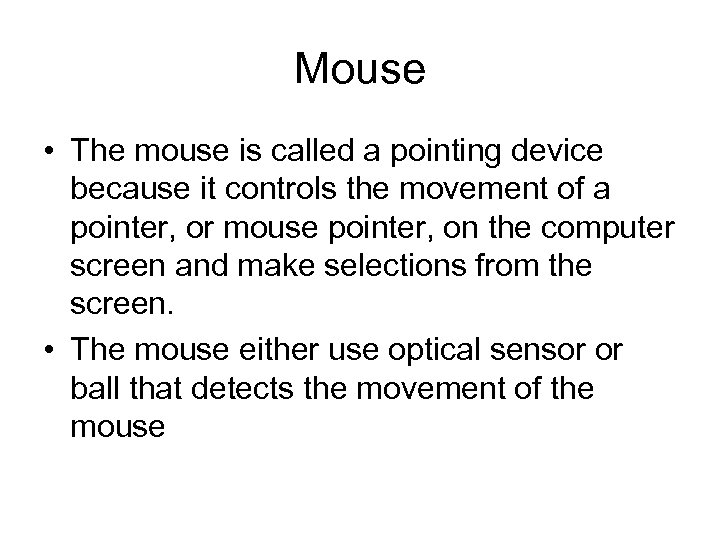 Mouse • The mouse is called a pointing device because it controls the movement