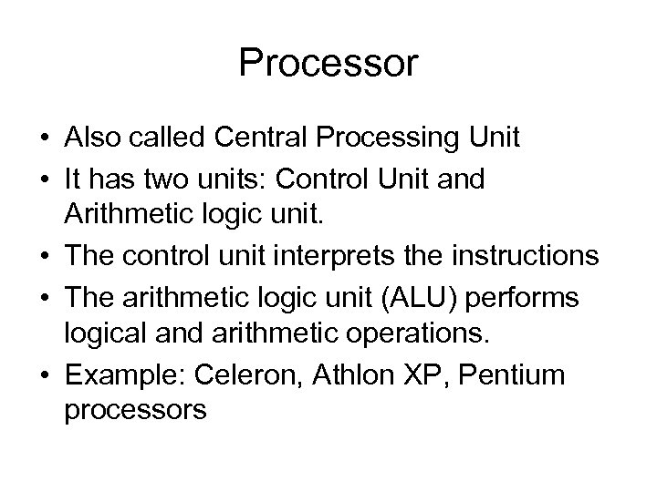 Processor • Also called Central Processing Unit • It has two units: Control Unit