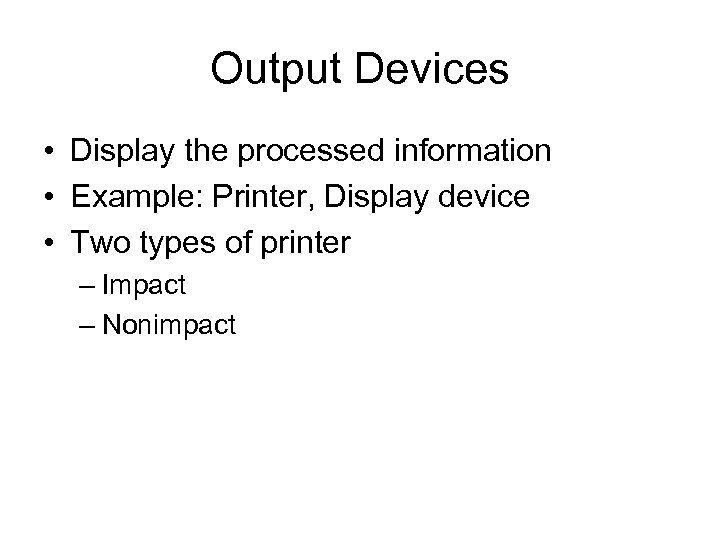 Output Devices • Display the processed information • Example: Printer, Display device • Two