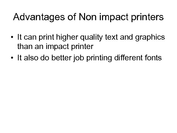 Advantages of Non impact printers • It can print higher quality text and graphics