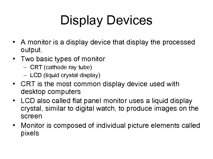 Display Devices • A monitor is a display device that display the processed output.