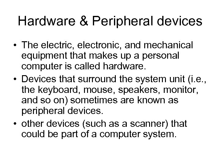 Hardware & Peripheral devices • The electric, electronic, and mechanical equipment that makes up