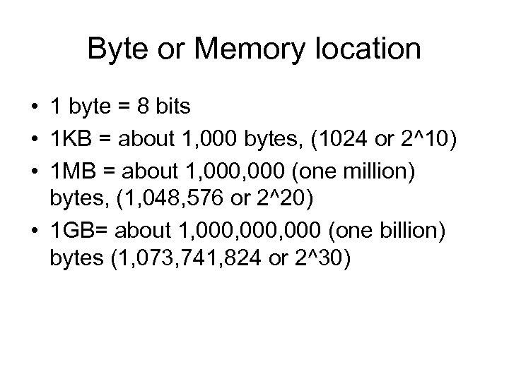 Byte or Memory location • 1 byte = 8 bits • 1 KB =