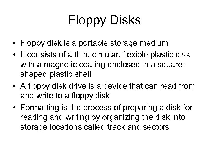 Floppy Disks • Floppy disk is a portable storage medium • It consists of