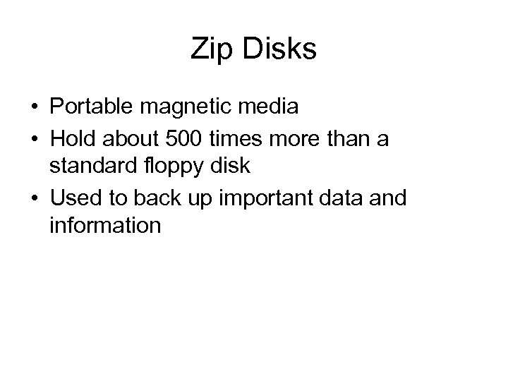 Zip Disks • Portable magnetic media • Hold about 500 times more than a