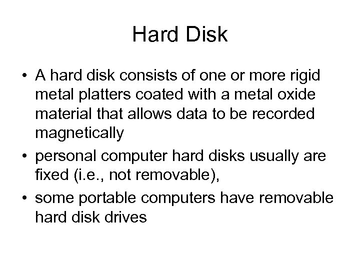 Hard Disk • A hard disk consists of one or more rigid metal platters