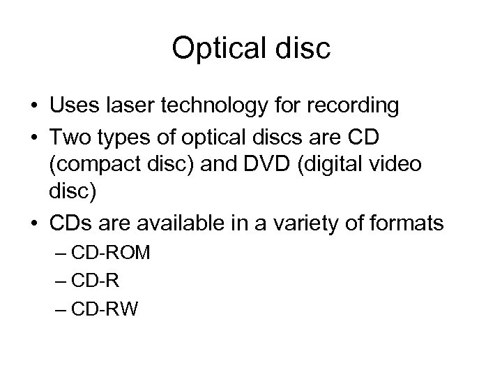 Optical disc • Uses laser technology for recording • Two types of optical discs