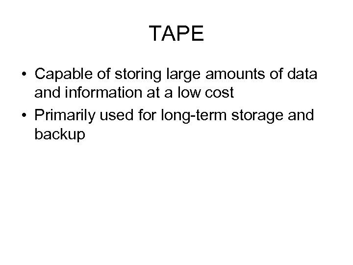 TAPE • Capable of storing large amounts of data and information at a low