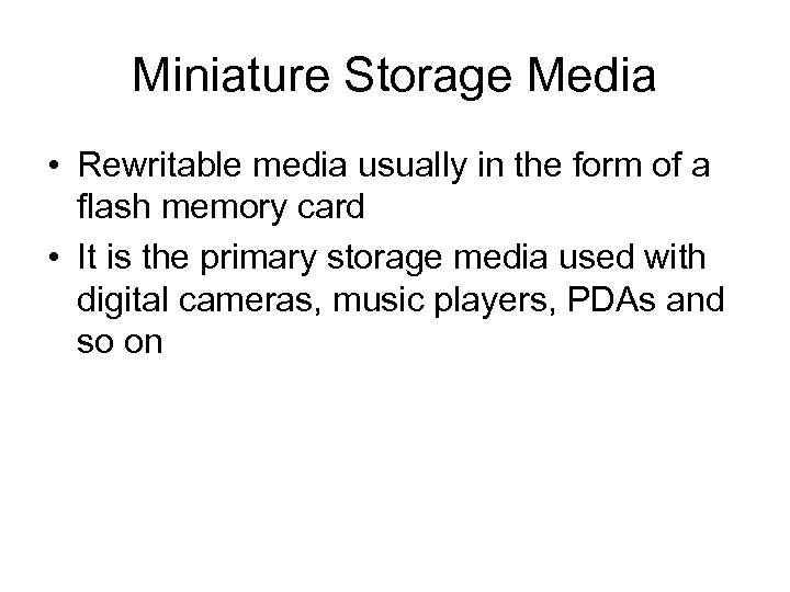 Miniature Storage Media • Rewritable media usually in the form of a flash memory